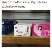 Dank, Memes, and Plan B: Plan B in the Dominican Republic has  such a better name  After  PREGNANC  RAPNO  HCG @drgrayfang doesn't need a medical license to provide you your daily dose of dank memes