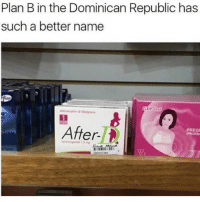 Funny, Lit, and Plan B: Plan B in the Dominican Republic has  such a better name  After  PREGN 😂😂😂😂😂 lit