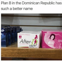 Memes, Plan B, and Dick: Plan B in the Dominican Republic has  such a better name  After.  PREG  PRUEB After that a1 dick
