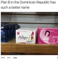 Memes, Plan B, and Dominican: Plan B in the Dominican Republic has  such a better name  After  PREGNAN  PRUEBARA 😂😂😂