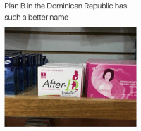 Plan B, Dank Memes, and Dominican: Plan B in the Dominican Republic has  such a better name  nil  DOSIS  After-  PREGNANC  PRUEBA RAPIO  Ci (@drgrayfang)
