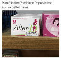 B: Plan B in the Dominican Republic has  such a better name  GDP-test  Anticonceptivo de Emergencia  1  DOSIS  After-  Levonorgestrel 1.5 mg  0000007384  Ciruelay