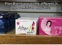 B: Plan B pills are a little different in  the Dominican Republic  After  PREGNANC  HCG