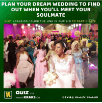 Click, Memes, and Link: PLAN YOUR DREAM WEDDING TO FIND  OUT WHEN YOU'LL MEET YOUR  SOULMATE  VISIT KRAKS.CO CLICK THE LINK IN OUR BIO TO PARTICIPATE  QUIZ via  www.KRAKS.co  CO  @f y皋喦@KraksTV | @KraksHQ Click the link in our bio to participate 😊 . KraksTV