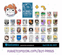 We will be there all 3 days, so come say hi! :D: PLANET  KANSAS CITY  Bal Amend  Neon Anarchy  Sawah Andersen  Todd Clark  Anarchy  Ouvid Daneman  Brian Gordon  Enao Comics  Chvistopher Grady Chris Harding  Julia Kaye  Ham Pirita  Aaron Lenk  Lehkonen  Fowl Language  We The Robots  UP and OUT  Fear Shaped Comics  The  Dan Martin  Owe Mercier  Derya Muniz  Stephan Pavia  Megan McKay  McPheron  Norris  Doris McComics Nani Betere swine  Mere  Laura Romagnol  Maria Scrivan  Nick  Shen T  OGvia Walch  Ben Zachwinger  Jane Zei  Zimmerman  The Pigeon daaree unearthed Comics  Average Adventures  Ha Full  The Awkward  UGoComics gocomics.com/planet  April 28-30, 2017  PLANETcomICON.com/BUY PASSES We will be there all 3 days, so come say hi! :D