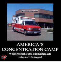 America, Memes, and Parenthood: Planned Parenthood  p AMERICA'S  CONCENTRATION CAMP  Where women come out maimed and  babies are destroyed  NPLA We must not stand idly by...