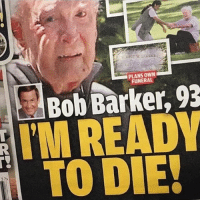 Bob Barker, Reading, and Bob: PLANS OWN  FUNERAL  Bob Barker, 93  M READ  TO DIE!  37)