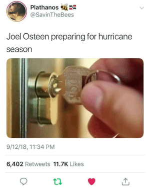 """I got the master key from the Master"" by WVUGuy29 MORE MEMES: Plathanos su  @SavinTheBees  Joel Osteen preparing for hurricane  season  9/12/18, 11:34 PM  6,402 Retweets 11.7K Likes ""I got the master key from the Master"" by WVUGuy29 MORE MEMES"