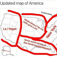 America, Shit, and Weird: @_platinumplus  Updated map of America  Maybe Mexico? No one  really gives a shit  La /Vegasone  Some weird version  Sea World maybe Atlantis Comment what city u live in 🤔 or country or state @hoodcumedy