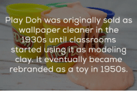 Play Doh Was Originally Sold As Wallpaper Cleaner In The 1930s Until