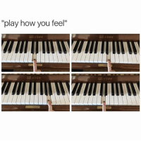 "Memes, Piano, and 🤖: ""play how you feel""  eber  eber  eber This is me every time I play piano ≪sam≫"