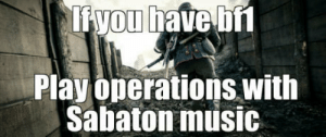 Trust me, its awesome: Play onerations with  Sabaton music Trust me, its awesome