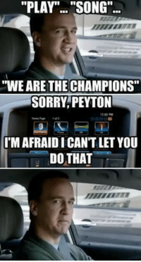 "Memes, 🤖, and Champions: ""PLAY""... ""SONG""..  ""WE ARE THE CHAMPIONS""  SORRY PEYTON  1200 PM  IMAFRAIDICANTLET YOU  DO THAT LMAO"