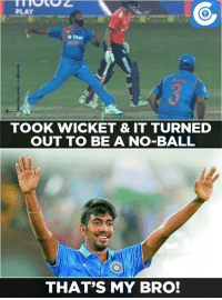 Amit Mishra took a wicket and it turned out to be a no-ball.: PLAY  *Star  TOOK WICKET & IT TURNED  OUT TO BE A NO-BALL  THAT'S MY BRO! Amit Mishra took a wicket and it turned out to be a no-ball.