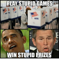 Almost that time again.. #2016Election: PLAY STUPID GAMES  IOTE  VOTE  TE  VOTE  WIN STUPID PRIZES  OTE Almost that time again.. #2016Election