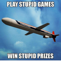 Games, Play, and Tomahawk: PLAY STUPID GAMES  TOMAHAWK  GENERAL DINAMICS  WIN STUPID PRIZES
