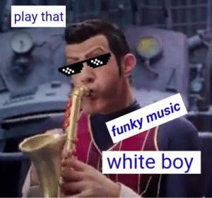 Play That: play that  funky music  white boy