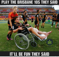 Rugby, Fracture, and Brisbane: PLAY THE BRISBANE 10S THEY SAID  RUGBY  MEMES  IT'LL BE FUN THEY SAID Brad Weber will miss the Super Rugby season after fracturing his femur playing in the 10s 😒 rugby chiefs superrugby