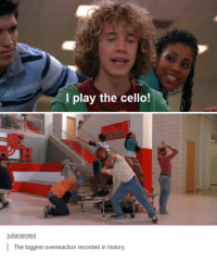 cello: play the cello!  juliacaroled  The biggest overreaction recorded in history