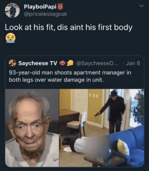 Must've woke up that mornin wit Murder on his Mind: PlayboiPapi  @pricelesssgoat  Look at his fit, dis aint his first body  · Jan 8  Saycheese TV  @SaycheeseD..  93-year-old man shoots apartment manager in  both legs over water damage in unit. Must've woke up that mornin wit Murder on his Mind