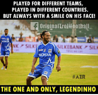 Memes, Ronaldinho, and Smile: PLAYED FOR DIFFERENT TEAMS,  PLAYED IN DIFFERENT COUNTRIES.  BUT ALWAYS WITH A SMILE ON HIS FACE!  OriginalTroliFoothall  RIF  OKIA  #AZR  THE ONE AND ONLY, LEGENDINHO Simply Ronaldinho ❤️⚽️ ... ➡️Credit: OriginalTrollFootball