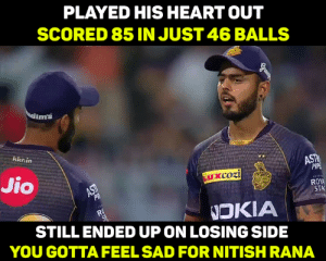 Well Played <3: PLAYED HIS HEART OUT  SCORED 85 IN JUST 46 BALLS  ms  kknin  Jio  ROY  STA  NOKIA  STILLENDED UP ON LOSING SIDE  YOU GOTTA FEEL SAD FOR NITISHRANA Well Played <3
