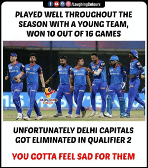 #DC #DCvCSK #IPL #qualifier2: PLAYED WELL THROUGHOUT THE  SEASON WITH A YOUNG TEAM,  WON 10 OUT OF 16 GAMES  LAUGHING  UNFORTUNATELY DELHI CAPITALS  GOT ELIMINATED IN QUALIFIER 2  YOU GOTTA FEEL SAD FOR THEM #DC #DCvCSK #IPL #qualifier2