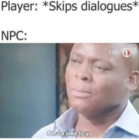 It do be like tha- via /r/memes http://bit.ly/2S7Lxkw: Player: *Skips dialogues*  NPC:  SABC  AmTajoketov- It do be like tha- via /r/memes http://bit.ly/2S7Lxkw