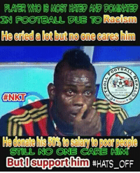 Balotelli The Kind Hearted 😇😇😇  Via : Troll Football Nepal  Idea By : ( Nikesh Crestha )  #Mr.Nepal: PLAYER WHO S MOST HATED AND DOMINATED  IN FOOTBALL CUE TO Raotism  He criedalot but one cares hm  OT BA  #NKTI  STILL NO ONE  CARE  ButO Support him #HATS OFF Balotelli The Kind Hearted 😇😇😇  Via : Troll Football Nepal  Idea By : ( Nikesh Crestha )  #Mr.Nepal