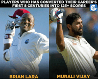 Murali Vijay equaled West Indies great Brian Lara's record.: PLAYERS WHO HAS CONVERTED THEIR CAREER'S  FIRST 8 CENTURIES INTO 125+ SCORES  MURALI VIJAY  BRIAN LARA Murali Vijay equaled West Indies great Brian Lara's record.