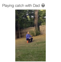 lmaooo dad salty as fuck tho: Playing catch with Dad lmaooo dad salty as fuck tho