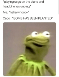 "Memes, Awkward, and Headphones: playing csgo on the plane and  headphones unplug*  Me: ""haha whoop-""  Csgo : ""BOMB HAS BEEN PLANTED Awkward silence 😮 via /r/memes https://ift.tt/2Svuppt"