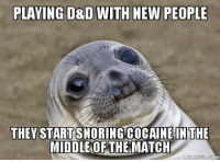 space marine: PLAYING D&D WITH NEW PEOPLE  THEY START  SNORINGCOCAINEINTHE  MIDDLE OF THE  MATCH  MEME FUL COM