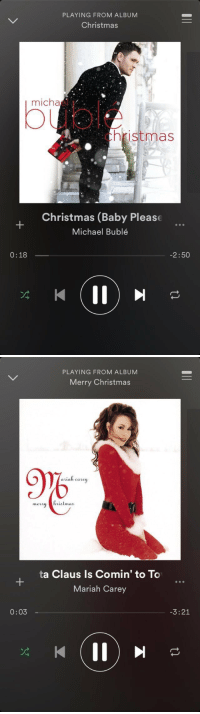 Baby, It's Cold Outside, Christmas, and Mariah Carey: PLAYING FROM ALBUM  Christmas  micha  hristmas  Christmas (Baby Please  Michael Bublé  0: 18  2 50  II)   0:03  PLAYING FROM ALBUM  Merry Christmas  a Liah carey  ta Claus Is Comin' to To  Mariah Carey  II)  3:21 *weather drops 2 degrees*