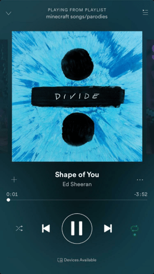 ok spotify go off: PLAYING FROM PLAYLIST  minecraft songs/parodies  DIVIDE  Shape of You  Ed Sheeran  0:01  -3:52  II  CB Devices Available ok spotify go off