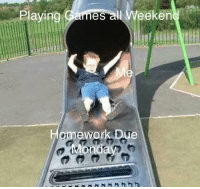 "Games, Via, and All: Playing Games all Weeken  ework Due  on <p>Buy Now! via /r/MemeEconomy <a href=""https://ift.tt/2Abl8yS"">https://ift.tt/2Abl8yS</a></p>"
