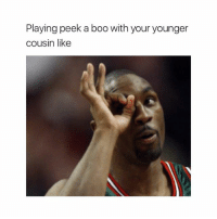 Gotcha: Playing peek a boo with your younger  cousin like Gotcha
