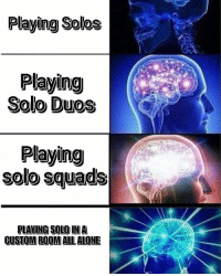 9gag, Being Alone, and Memes: Playing Solos  Playing  Solo Duos  Playing  solo squads  PLAVING SQOLO IN A  GUSTOM ROOM ALL ALONE Do you prefer solo or squads? Thanks @dr.nuttushmurg for the 9GAGPUBGMOBILE submission. Submit your PUBG MOBILE memes, videos or fan art with hashtag 9GAGPUBGMOBILE now to win US$2,000 and get featured! - Stay tuned for the winners announcement on Jan 16, 2019 - 9gag pubgmobile