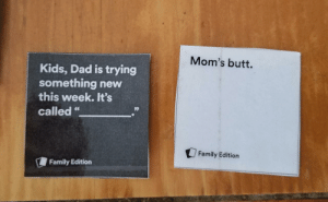 Playing the Family version of Cards against Humanity when my eleven year old played this: Playing the Family version of Cards against Humanity when my eleven year old played this