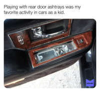 Cars, Memes, and Nostalgia: Playing with rear door ashtrays was my  favorite activity in cars as a kid.  MEMES Follow us for the best Nostalgia posted daily!