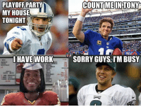 My House, Nfl, and Party: PLAYOFF PARTY  MY HOUSE  TONIGHT  HAVE WORK  NFL M  COUNT ME IN TONY  SORRY GUYS, I'M BUSY NFC East playoff party