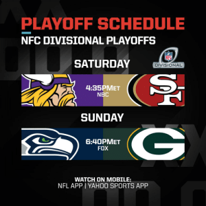The NFC Divisional Round is set! #NFLPlayoffs #WeReady https://t.co/hMMGh2T2M5: PLAYOFF SCHEDULE  NFC DIVISIONAL PLAYOFFS  SATURDAY  DIVISIONAL  4:35PMET  NBC  SUNDAY  6:40PMET  FOX  WATCH ON MOBILE:  NFL APP | YAH0O SPORTS APP The NFC Divisional Round is set! #NFLPlayoffs #WeReady https://t.co/hMMGh2T2M5