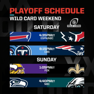Wild Card Weekend! #NFLPlayoffs #WeReady https://t.co/P4wySAdxYu: PLAYOFF SCHEDULE  WILD CARD WEEKEND  NFL  WILD CARD  SATURDAY  4:35PMET  ESPN/ABC  8:15PMET  CBS  SUNDAY  1:05PMET  FOX  4:40PMET  NBC Wild Card Weekend! #NFLPlayoffs #WeReady https://t.co/P4wySAdxYu