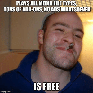 VLC is the true MVP: PLAYS ALL MEDIA FILE TYPES  TONS OF ADD-ONS, NO ADS WHATSOEVER  IS FREE  imgflip.com VLC is the true MVP