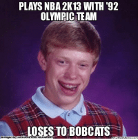 Bad, Facebook, and Meme: PLAYS NBA 2K13 WITH '92  OLYMPIC TEAM  OSES TO BOBCATS  Brought BU Facebook.com/NBAMe Ines  atipl Meme com Bad Luck Brian!