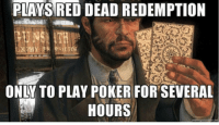 Anyone else? https://t.co/mnONiQul9l: PLAYS RED DEAD REDEMPTION  ONLY TO PLAY POKER FOR SEVERAL  HOURS Anyone else? https://t.co/mnONiQul9l