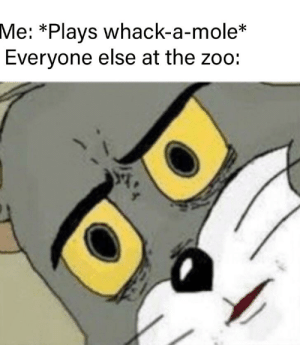 Reddit, Mole, and Zoo: *Plays whack-a-mole*  Everyone else at the zoo:  Me: *THWACK*