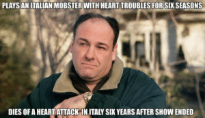 Tony Soprano Meme | WeKnowMemes: PLAYSANITALIAN MOBSTER WITH HEART TROUBLES FOR SIX SEASONS  DIES OF A HEART ATTACK-IN ITALY SIX YEARS AFTER SHOW ENDED Tony Soprano Meme | WeKnowMemes