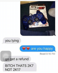 Bitch, Funny, and Girls: PlayStation.2  NBASeK  you lying  are you happy  Read 8:16 PM  go get a refund  BITCH THATS 2K7  NOT 2K17 Bruuuh 🙈🙈 funnymemes funnyshit funmemes100 instadaily instaday daily posts fun nochill girl savage girls boy boys men women lol lolz follow followme follow for more funny content 💯 @funmemes100