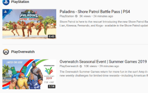 PlayStation, Ps4, and Summer: PlayStation  Paladins Shore Patrol Battle Pass | PS4  PlayStation 3K views 24 minutes ago  PALADINS  SHORE PATROL  Shore Patrol is here to the rescue! Introducing the new Shore Patrol Ba  Lian, Kinessa, Fernando, and Koga - available in the Shore Patrol updat  0:43  PlayOverwatch  Overwatch Seasonal Event | Summer Games 2019  PlayOverwatcho 10K views 29 minutes ago  LIMITED-TIME EVENT  oVERWATCH  The Overwatch Summer Games return for more fun in the sun! Amp it  new weekly challenges for limited-time rewards-including American F  SUMMER GAMES  2019  17 JUL-6 AUG  1:14 you vs the guy she told you not to worry about